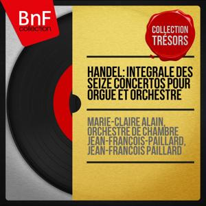 Handel: Intégrale des seize concertos pour orgue et orchestre (Collection trésors, stéréo version)