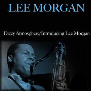 Dizzy Atmosphere / Introducing Lee Morgan