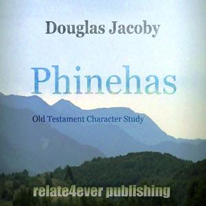 Phinehas (Old Testament Character Study)
