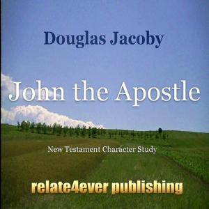John the Apostle (New Testament Character Study)