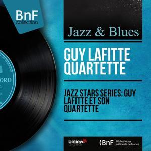 Jazz stars séries: Guy Lafitte et son quartette (Mono Version)