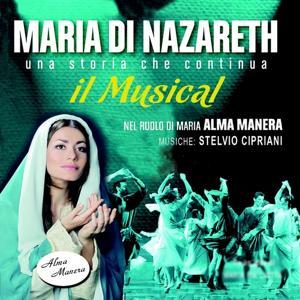 Maria di Nazareth: il musical, una storia che continua (Testi di Maria Pia Liotta e A. D. Ciampa)