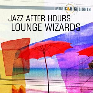 Music & Highlights: Jazz After Hours - Lounge Wizards
