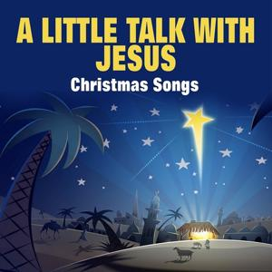 A Little Talk With Jesus Christmas Songs