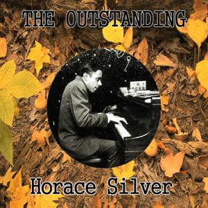 The Outstanding Horace Silver