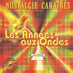 Nostalgie Caraïbes : Les années aux-ondes (Versions originales enregistrées au Studio Celini)