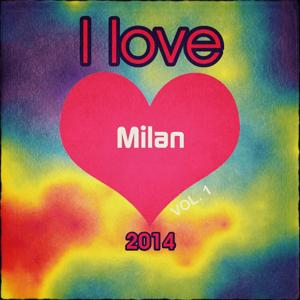 I love Milan 2014, Vol. 1 (Top 20 Dance One Night in Italy Edm House Electro Super Hits)