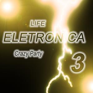Life Eletronica, Vol. 3 (Crazy Party)