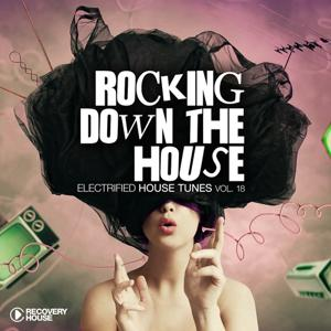 Rocking Down The House - Electrified House Tunes, Vol. 18
