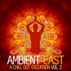 Ambient East - A Chill Out Excursion, Vol. 3