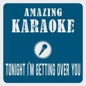 Tonight I'm Getting Over You (Karaoke Version)