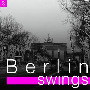 Berlin Swings, Vol. 3 (Die goldene Ära deutscher Tanzorchester)