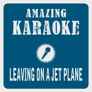 Leaving On a Jet Plane (Karaoke Version) (Originally Performed By John Denver)