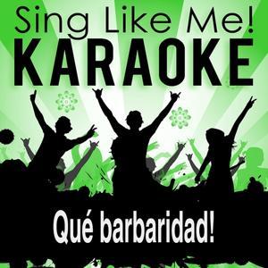 Qué barbaridad! (Karaoke Version)