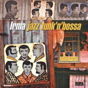 Irma Jazz Funk'n'Bossa, Vol. 1