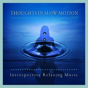 Thoughts in Slow Motion (Introspective Relaxing Music)