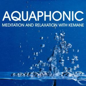 Aquaphonic (Meditation and Relaxation With Kemane)