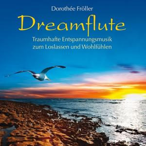 Dreamflute : Traumhafte Entspannungsmusik