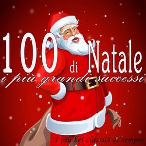 100 di Natale: i più grandi successi (I più bei classici di sempre remastered)