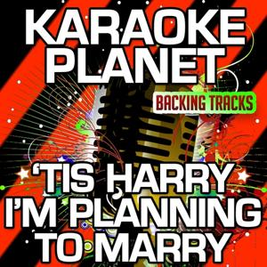 'Tis Harry I'm Planning to Marry (From Calamity Jane) [Karaoke Version] (Originally Performed By Doris Day)