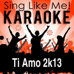 Ti Amo 2k13 (Radio Edit) (Karaoke Version)