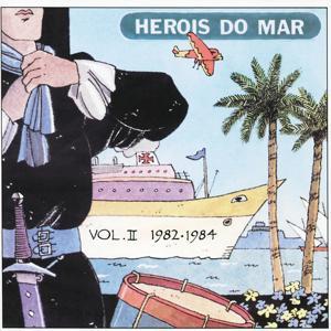 Heróis Do Mar Vol. II (1982-1984)