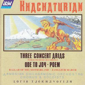 Khachaturian: Ode To Joy; 3 Concert Arias; Ballad Of The Motherland; Poem