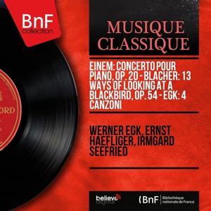 Einem: Concerto pour piano, Op. 20 - Blacher: 13 Ways of Looking at a Blackbird, Op. 54 - Egk: 4 Canzoni (Mono Version)
