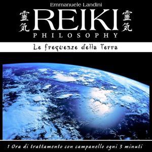 Reiki Philosophy: le frequenze della Terra (1 ora di trattamento con campanello ogni 3 minuti)