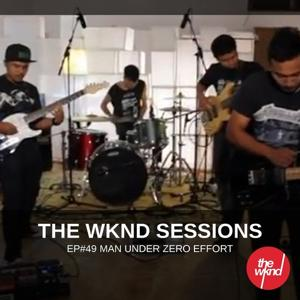 The Wknd Sessions Ep. 49: Man Under Zero Effort