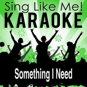 Something I Need (Karaoke Version)