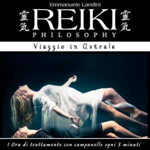 Reiki Philosophy: viaggio in astrale (1 ora di trattamento con campanello ogni 3 minuti)