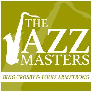 The Jazz Masters - Bing Crosby & Louis Armstrong