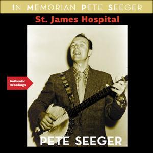St. James Hospital (In Memoriam Pete Seeger - Authentic Recordings)
