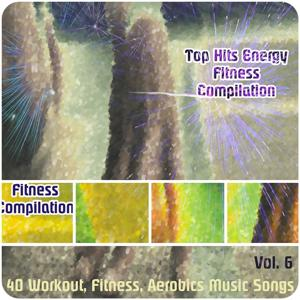 Top Hits Energy Fitness Compilation, Vol. 6 (40 Workout, Fitness, Aerobics Music Songs)