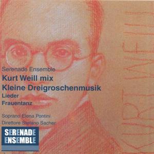 Kurt Weill Mix: Kleine Dreigroschenmusik, Frauentanz Op. 10, Lieder