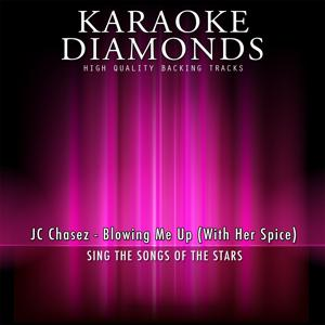 Blowing Me Up (With Her Spice) [Karaoke Version] [Originally Performed By JC Chasez]