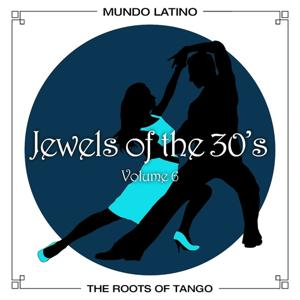 The Roots Of Tango - Jewels Of The 30's, Vol. 6