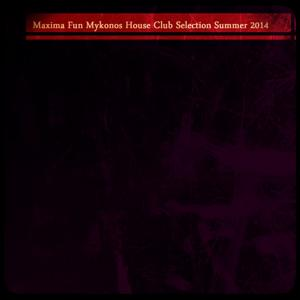 Maxima Fun Mykonos House Club Selection Summer 2014 (Top 20 Essential Dance Hits for DJs)