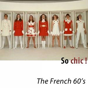 So Chic ! The French 60's (Remastered)