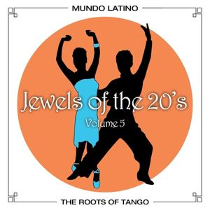 The Roots Of Tango - Jewels Of The 20's , Vol. 5