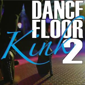Dance Floor Kink, Vol. 2