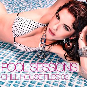 Pool Sessions - Chill House Files, Vol. 2