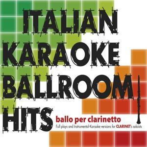 Italian Karaoke Ballroom Hits: ballo per clarinetto (Full Plays and Instrumental Karaoke Version for Clarinet's Soloist)