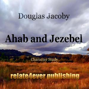 Ahab and Jezebel (Character Study)