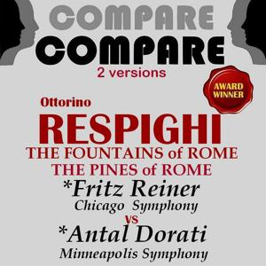 Respighi: Fountains of Rome & The Pines of Rome, Fritz Reiner vs. Antal Dorati (Compare 2 Versions)