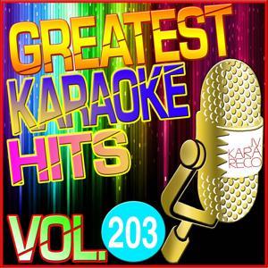 Greatest Karaoke Hits, Vol. 203 (Karaoke Version)