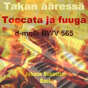 Bach: Toccata ja Fuuga in D Minor, BWV 565 (Takan Ääressä Version)