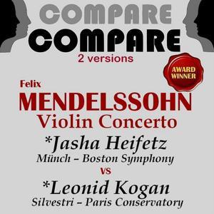 Mendelssohn: Violin Concerto, Jascha Heifetz vs. Leonid Kogan (Compare 2 Versions)