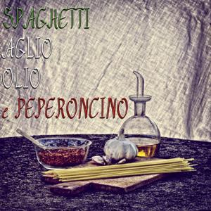 Spaghetti aglio olio e peperoncino (50 Spicy Italian Songs)